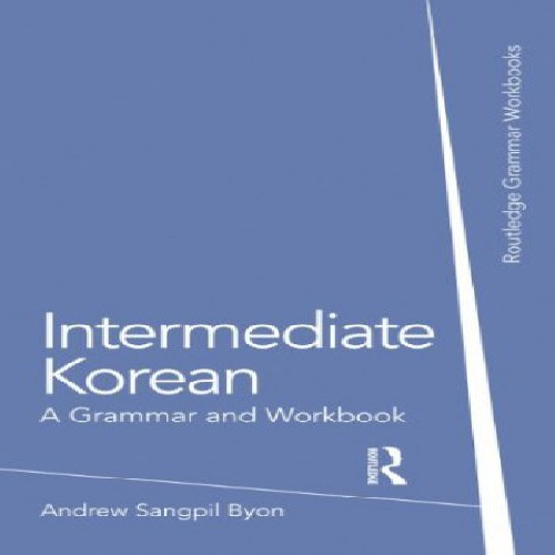 دستور زبان متوسط کره ای - Intermediate Korean: A Grammar and Workbook